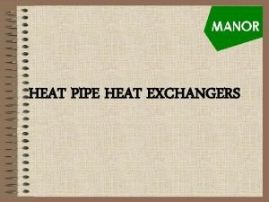 HEAT PIPE HEAT EXCHANGERS Introduction to Heat Pipes