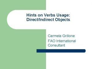 Hints on Verbs Usage DirectIndirect Objects Carmela Grillone
