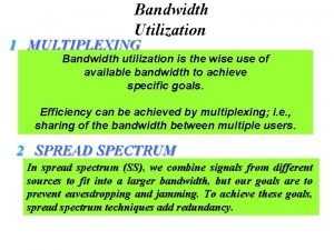Bandwidth Utilization 1 MULTIPLEXING Bandwidth utilization is the