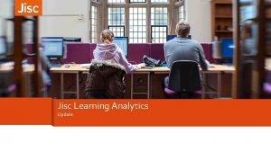 Jisc Learning Analytics Update Learning Analytics June 2016