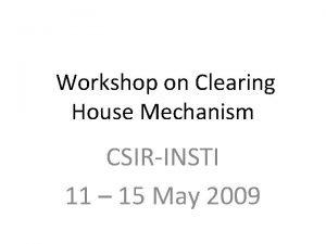 Workshop on Clearing House Mechanism CSIRINSTI 11 15