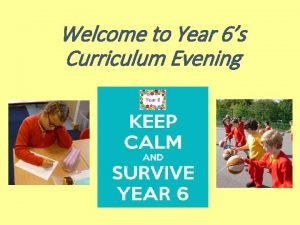 Welcome to Year 6s Curriculum Evening Prayer Loving