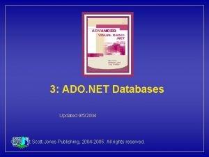 3 ADO NET Databases Updated 952004 Copyright ScottJones