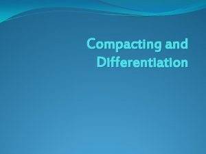 Compacting and Differentiation The Holland Opus I have
