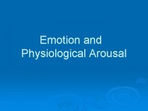 Emotion and Physiological Arousal What is Emotion Emotion