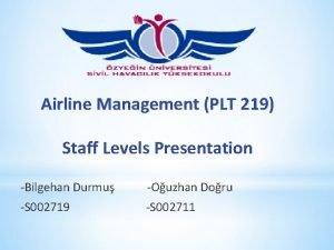 Airline Management PLT 219 Staff Levels Presentation Bilgehan