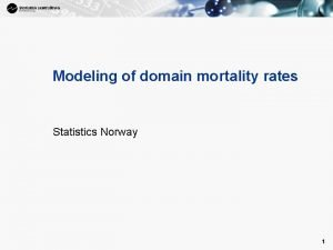 1 Modeling of domain mortality rates Statistics Norway