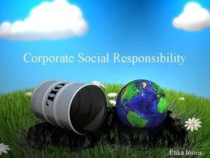 Corporate Social Responsibility Etika bisnis Perkembangan CSR Dalam
