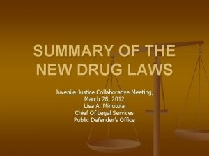 SUMMARY OF THE NEW DRUG LAWS Juvenile Justice