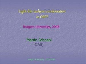 Lightlike tachyon condensation in OSFT Rutgers University 2008
