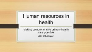 Human resources in health Making comprehensive primary health