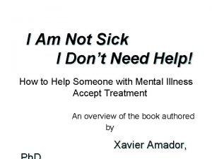I Am Not Sick I Dont Need Help