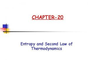 CHAPTER20 Entropy and Second Law of Thermodynamics CHAPTER20