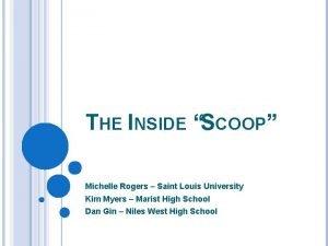 THE INSIDE SCOOP Michelle Rogers Saint Louis University