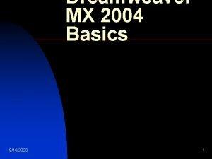 Dreamweaver MX 2004 Basics 9102020 1 What is