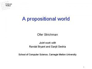 A propositional world Ofer Strichman Joint work with
