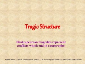 Tragic Structure Shakespearean tragedies represent conflicts which end