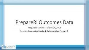 Prepare RI Outcomes Data Prepare RI Summit March