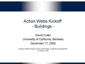 Action Webs Kickoff Buildings David Culler University of