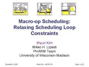 Macroop Scheduling Relaxing Scheduling Loop Constraints Ilhyun Kim
