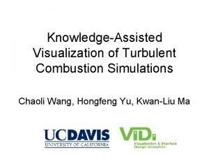 KnowledgeAssisted Visualization of Turbulent Combustion Simulations Chaoli Wang