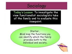 Sociology Todays Lesson To investigate the view functionalist