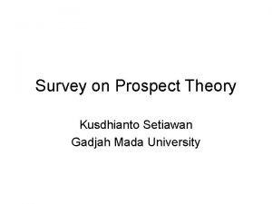 Survey on Prospect Theory Kusdhianto Setiawan Gadjah Mada