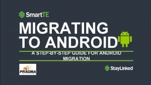 MIGRATING TO ANDROID A STEPBYSTEP GUIDE FOR ANDROID