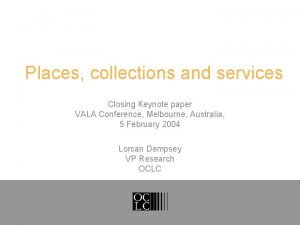 Places collections and services Closing Keynote paper VALA
