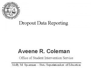 Dropout Data Reporting Aveene R Coleman Office of