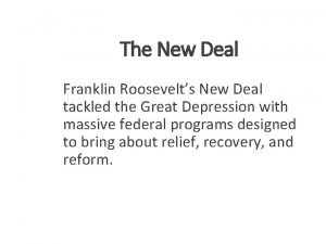 The New Deal Franklin Roosevelts New Deal tackled
