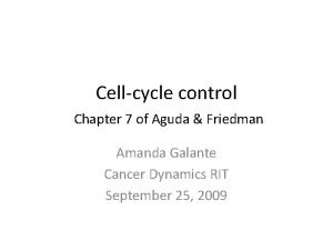 Cellcycle control Chapter 7 of Aguda Friedman Amanda
