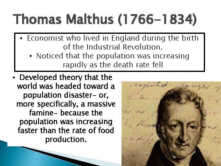 Thomas Malthus 1766 1834 Economist who lived in
