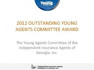 2012 OUTSTANDING YOUNG AGENTS COMMITTEE AWARD The Young