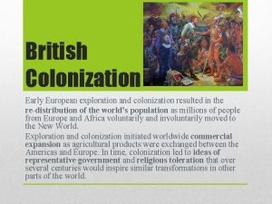 British Colonization Early European exploration and colonization resulted