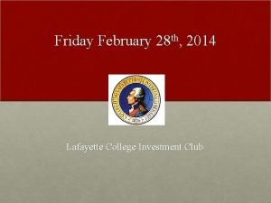 Friday February 28 th 2014 Lafayette College Investment