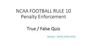 NCAA FOOTBALL RULE 10 Penalty Enforcement True False