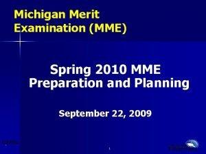Michigan Merit Examination MME Spring 2010 MME Preparation