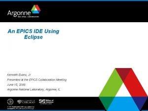 An EPICS IDE Using Eclipse Kenneth Evans Jr