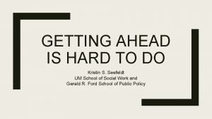 GETTING AHEAD IS HARD TO DO Kristin S