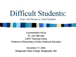 Difficult Students from Cell Phones to Tired Students