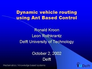 Dynamic vehicle routing using Ant Based Control Ronald
