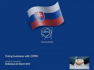 Doing business with CERN Anders Unnervik Bratislava 24