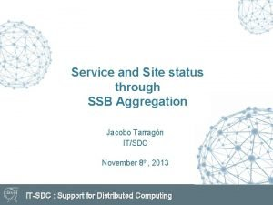 Service and Site status through SSB Aggregation Jacobo