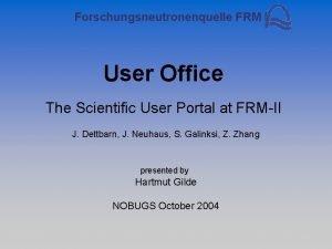 Forschungsneutronenquelle FRM II User Office The Scientific User