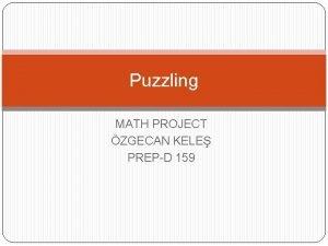 Puzzling MATH PROJECT ZGECAN KELE PREPD 159 AHMES