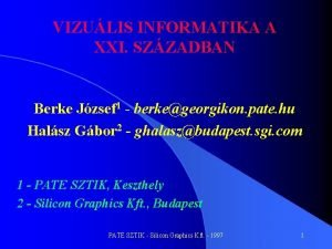 VIZULIS INFORMATIKA A XXI SZZADBAN Berke Jzsef 1
