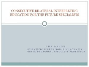 CONSECUTIVE BILATERAL INTERPRETING EDUCATION FOR THE FUTURE SPECIALISTS