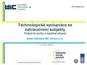 BIC Ostrava s r o Technologick spoluprce se