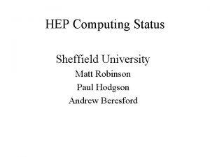 HEP Computing Status Sheffield University Matt Robinson Paul